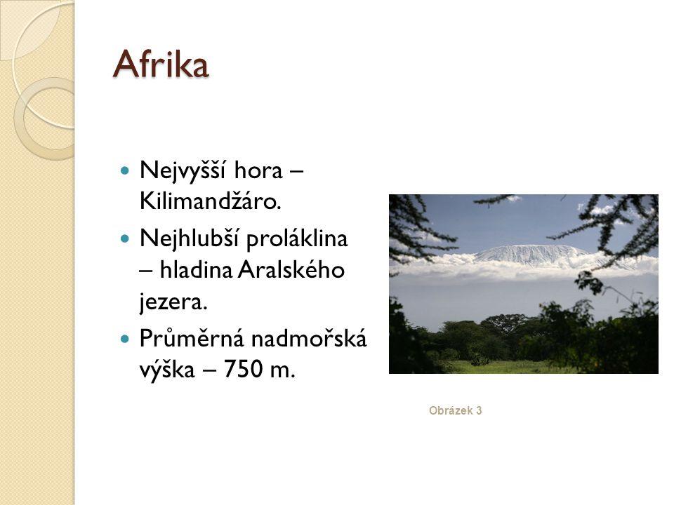 Afrika Nejvyšší hora – Kilimandžáro. Nejhlubší proláklina – hladina Aralského jezera.