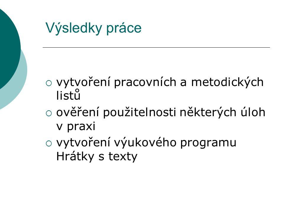 Výsledky práce  vytvoření pracovních a metodických listů  ověření použitelnosti některých úloh v praxi  vytvoření výukového programu Hrátky s texty