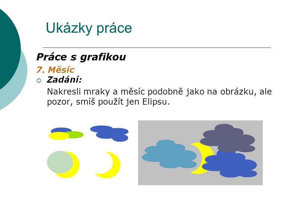 Ukázky práce Práce s grafikou 7. Měsíc  Zadání: Nakresli mraky a měsíc podobně jako na obrázku, ale pozor, smíš použít jen Elipsu.