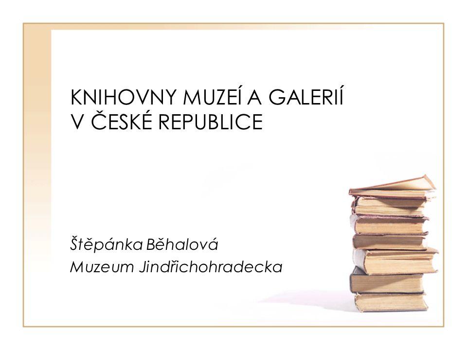 KNIHOVNY MUZEÍ A GALERIÍ V ČESKÉ REPUBLICE Štěpánka Běhalová Muzeum Jindřichohradecka