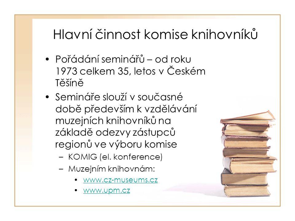Hlavní činnost komise knihovníků Pořádání seminářů – od roku 1973 celkem 35, letos v Českém Těšíně Semináře slouží v současné době především k vzdělávání muzejních knihovníků na základě odezvy zástupců regionů ve výboru komise –KOMIG (el.