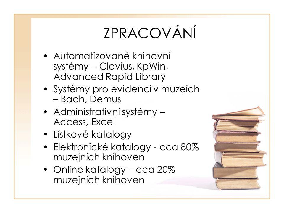 ZPRACOVÁNÍ Automatizované knihovní systémy – Clavius, KpWin, Advanced Rapid Library Systémy pro evidenci v muzeích – Bach, Demus Administrativní systémy – Access, Excel Lístkové katalogy Elektronické katalogy - cca 80% muzejních knihoven Online katalogy – cca 20% muzejních knihoven