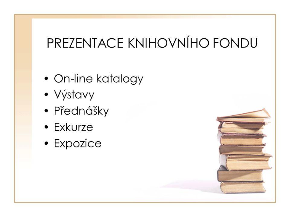 PREZENTACE KNIHOVNÍHO FONDU On-line katalogy Výstavy Přednášky Exkurze Expozice