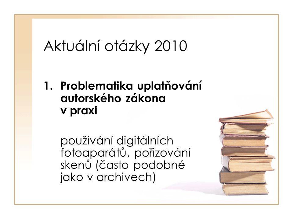 Aktuální otázky 2010 1.Problematika uplatňování autorského zákona v praxi používání digitálních fotoaparátů, pořizování skenů (často podobné jako v archivech)