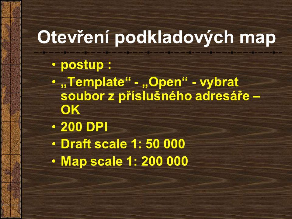 """Otevření podkladových map postup : """"Template"""" - """"Open"""" - vybrat soubor z příslušného adresáře – OK 200 DPI Draft scale 1: 50 000 Map scale 1: 200 000"""
