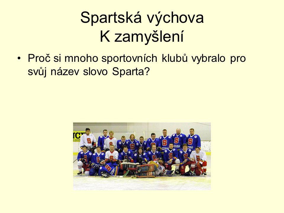 Spartská výchova K zamyšlení Proč si mnoho sportovních klubů vybralo pro svůj název slovo Sparta?