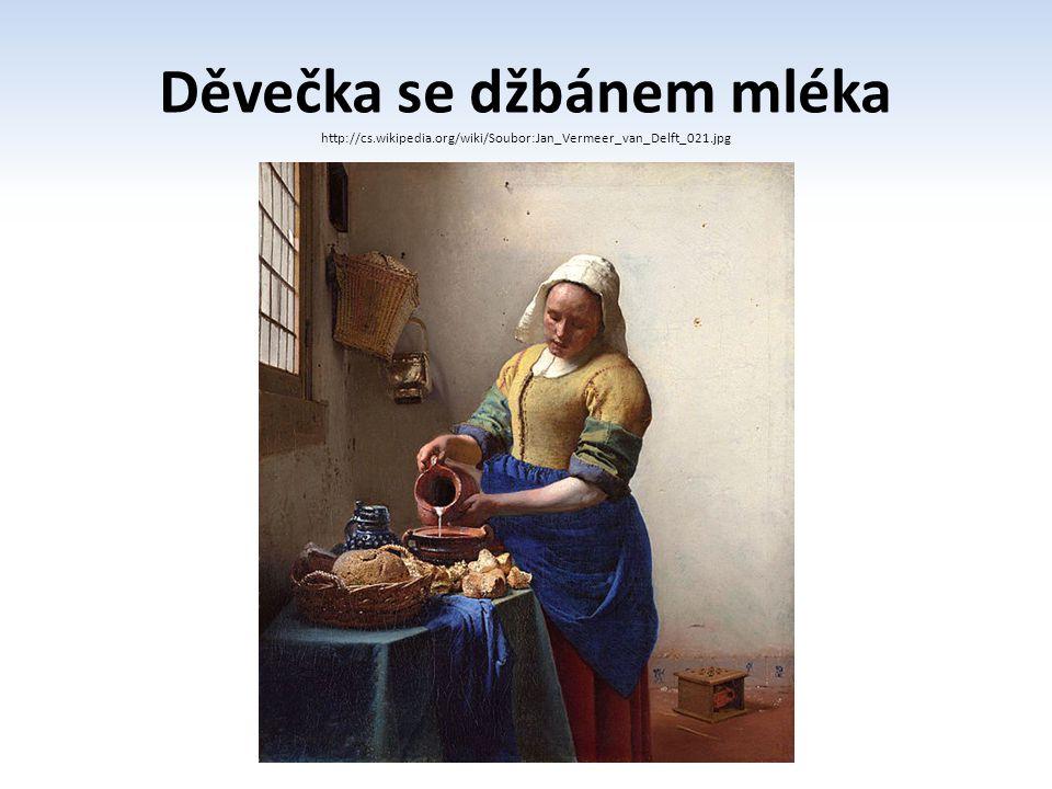 Děvečka se džbánem mléka http://cs.wikipedia.org/wiki/Soubor:Jan_Vermeer_van_Delft_021.jpg