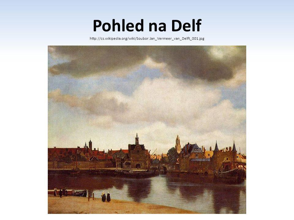Pohled na Delf http://cs.wikipedia.org/wiki/Soubor:Jan_Vermeer_van_Delft_001.jpg