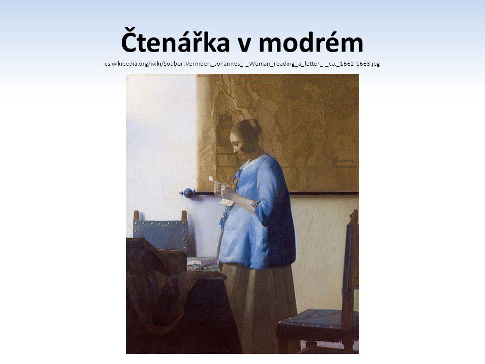Čtenářka v modrém cs.wikipedia.org/wiki/Soubor:Vermeer,_Johannes_-_Woman_reading_a_letter_-_ca._1662-1663.jpg