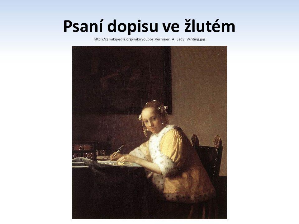 Psaní dopisu ve žlutém http://cs.wikipedia.org/wiki/Soubor:Vermeer_A_Lady_Writing.jpg
