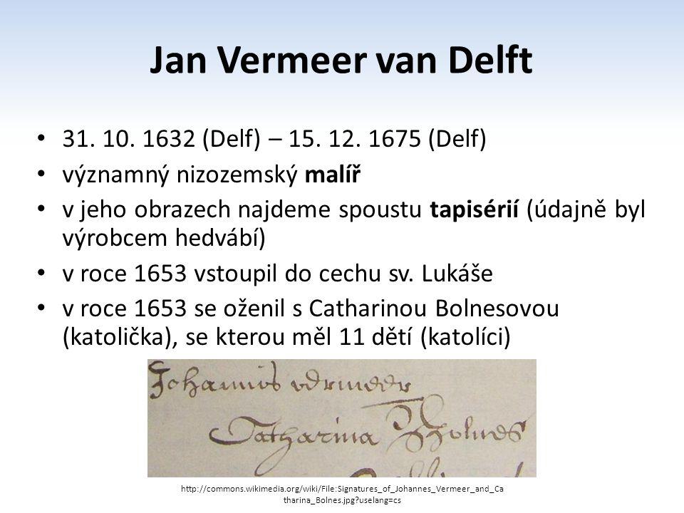 Jan Vermeer van Delft 31.10. 1632 (Delf) – 15. 12.