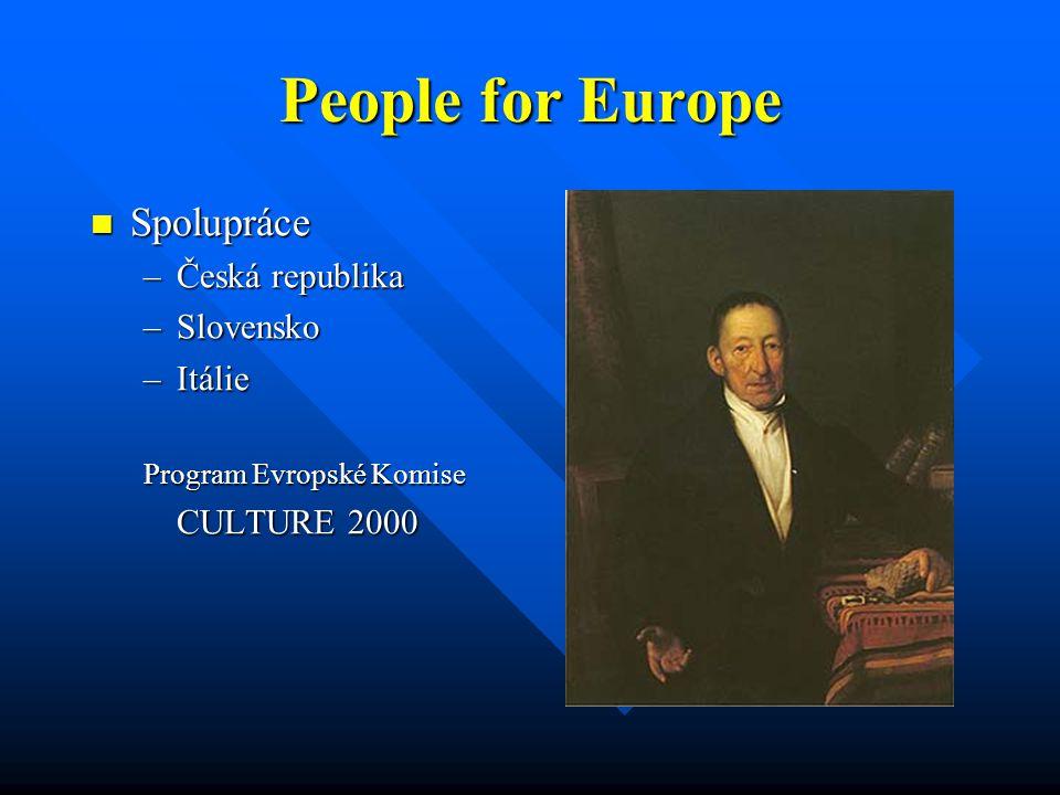 People for Europe Spolupráce Spolupráce –Česká republika –Slovensko –Itálie Program Evropské Komise CULTURE 2000