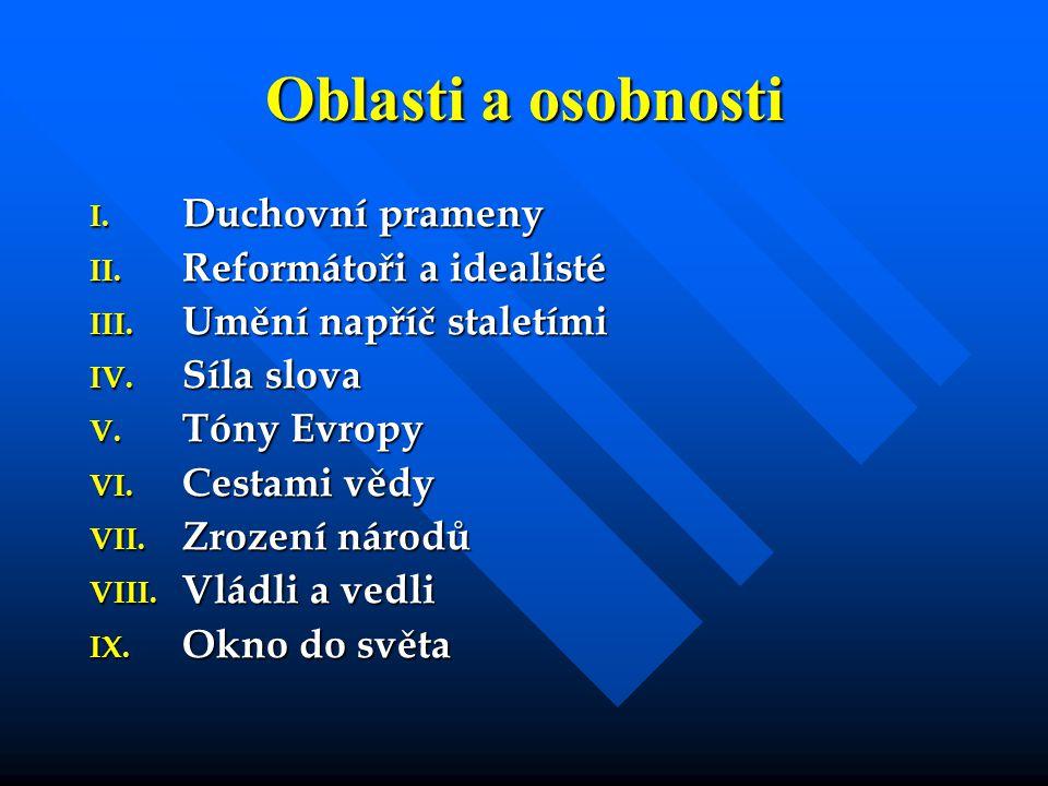 Oblasti a osobnosti I. Duchovní prameny II. Reformátoři a idealisté III.