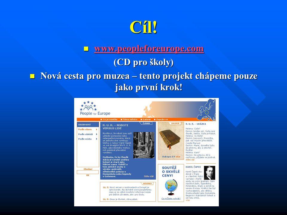 Cíl! www.peopleforeurope.com www.peopleforeurope.com www.peopleforeurope.com (CD pro školy) Nová cesta pro muzea – tento projekt chápeme pouze jako pr