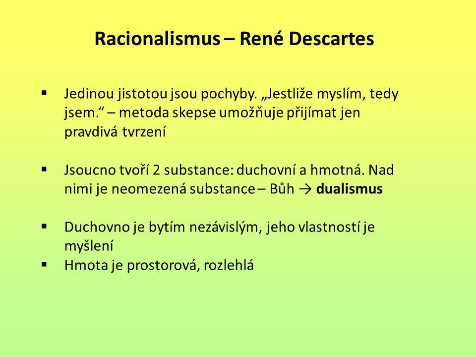 Racionalismus – René Descartes  Jedinou jistotou jsou pochyby.