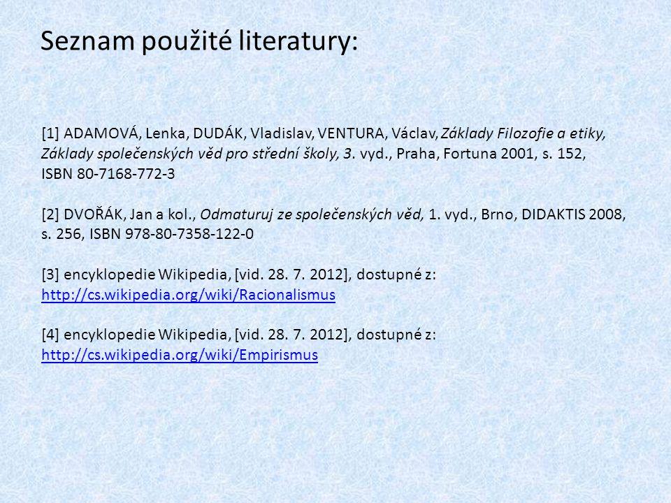 Seznam použité literatury: [1] ADAMOVÁ, Lenka, DUDÁK, Vladislav, VENTURA, Václav, Základy Filozofie a etiky, Základy společenských věd pro střední školy, 3.