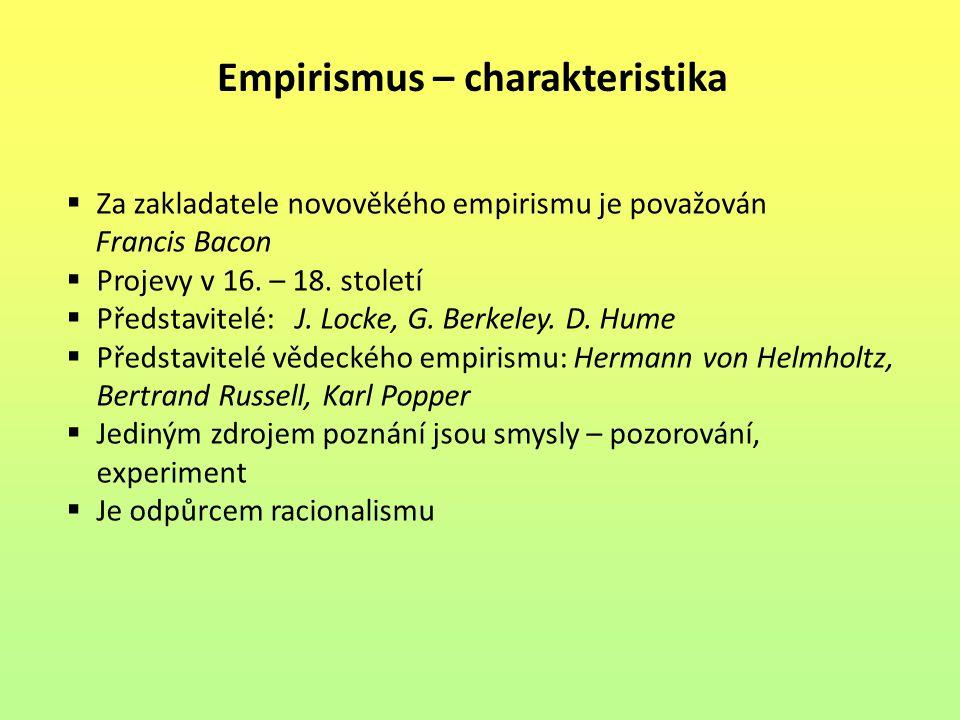 Empirismus – charakteristika  Za zakladatele novověkého empirismu je považován Francis Bacon  Projevy v 16.