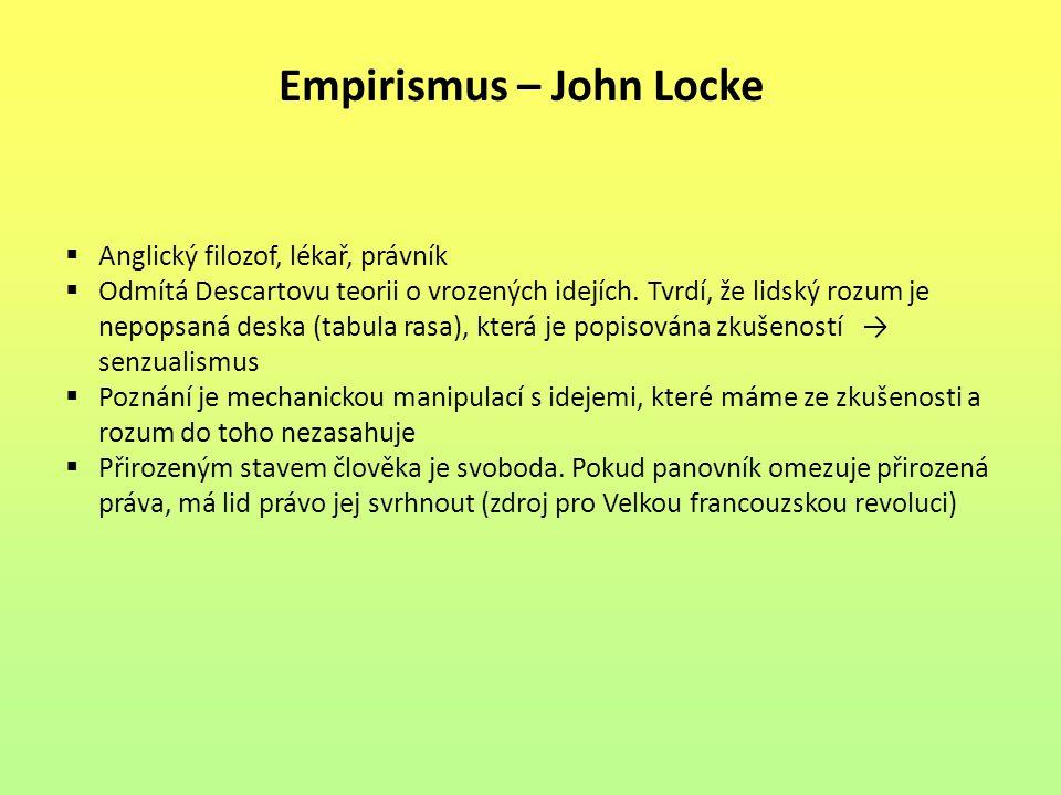 Empirismus – John Locke  Anglický filozof, lékař, právník  Odmítá Descartovu teorii o vrozených idejích.