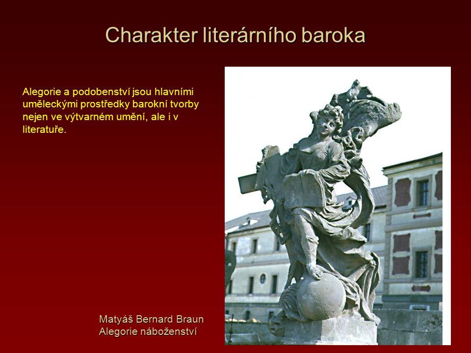 Charakter literárního baroka Převládající duchovní literatura je naplněna mystikou a propaguje na biblických tématech či příbězích ze života svatých nedostižné mravní ideály křesťanství.