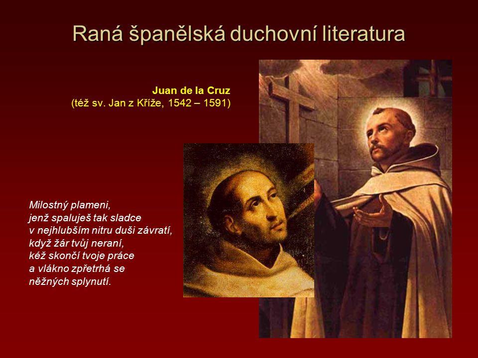 Raná španělská duchovní literatura Smrti, teprv na tvém prahu začíná nám život pravý, zemský život kolotavý hradí cestu k jeho blahu.