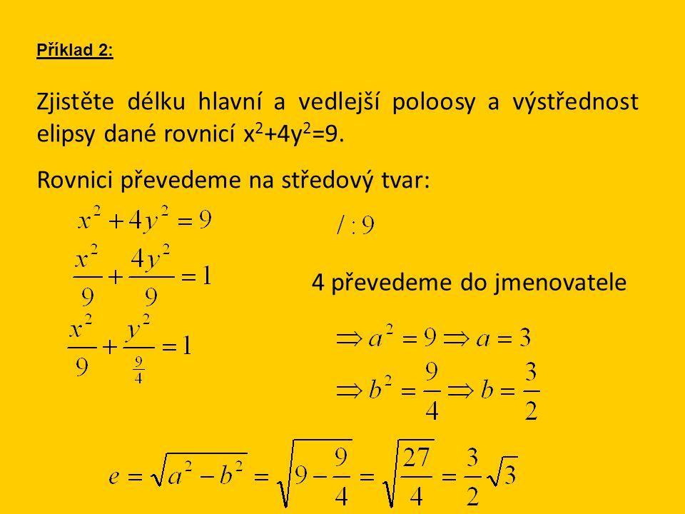 Příklad 2: Zjistěte délku hlavní a vedlejší poloosy a výstřednost elipsy dané rovnicí x 2 +4y 2 =9.