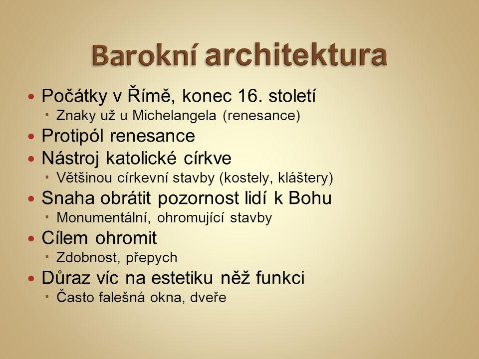 Počátky v Římě, konec 16. století  Znaky už u Michelangela (renesance) Protipól renesance Nástroj katolické církve  Většinou církevní stavby (kostel