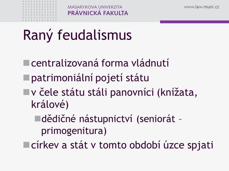 www.law.muni.cz Raný feudalismus centralizovaná forma vládnutí patrimoniální pojetí státu v čele státu stáli panovníci (knížata, králové) dědičné nást
