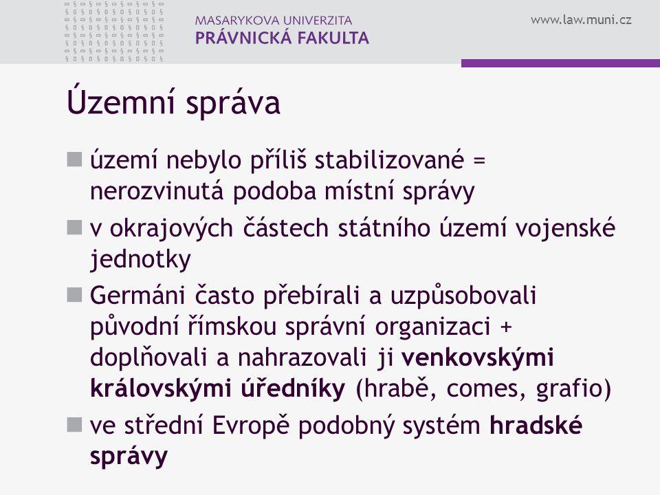 www.law.muni.cz Územní správa území nebylo příliš stabilizované = nerozvinutá podoba místní správy v okrajových částech státního území vojenské jednot