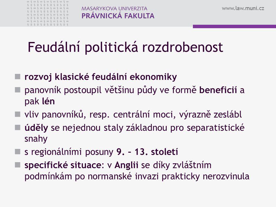 www.law.muni.cz Feudální politická rozdrobenost rozvoj klasické feudální ekonomiky panovník postoupil většinu půdy ve formě beneficií a pak lén vliv p