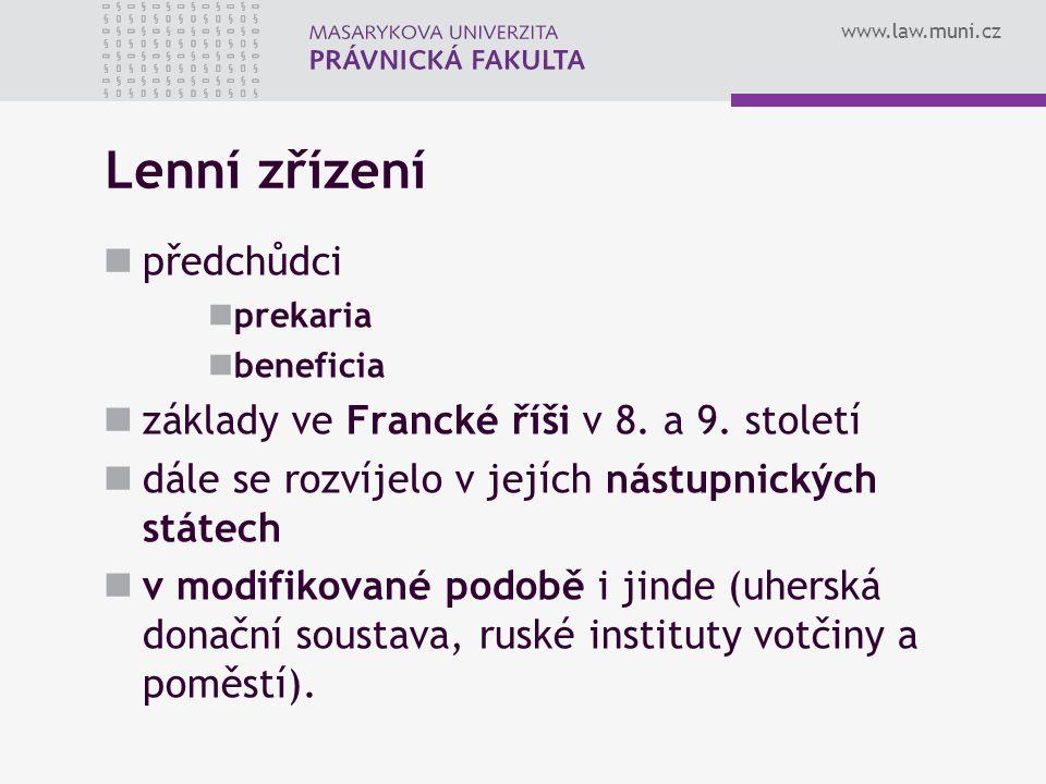 www.law.muni.cz Lenní zřízení předchůdci prekaria beneficia základy ve Francké říši v 8. a 9. století dále se rozvíjelo v jejích nástupnických státech