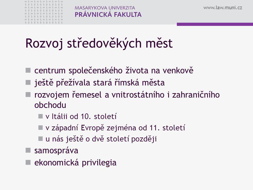 www.law.muni.cz Rozvoj středověkých měst centrum společenského života na venkově ještě přežívala stará římská města rozvojem řemesel a vnitrostátního