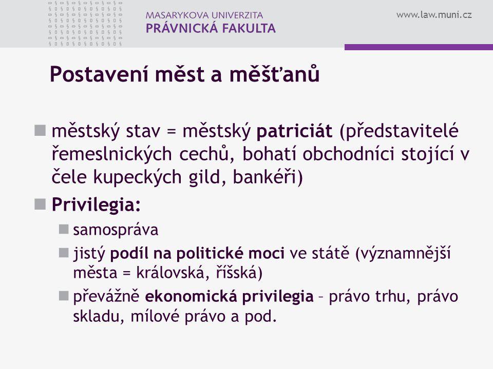 www.law.muni.cz Postavení měst a měšťanů městský stav = městský patriciát (představitelé řemeslnických cechů, bohatí obchodníci stojící v čele kupecký