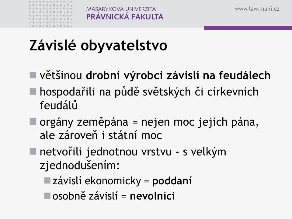 www.law.muni.cz Závislé obyvatelstvo většinou drobní výrobci závislí na feudálech hospodařili na půdě světských či církevních feudálů orgány zeměpána