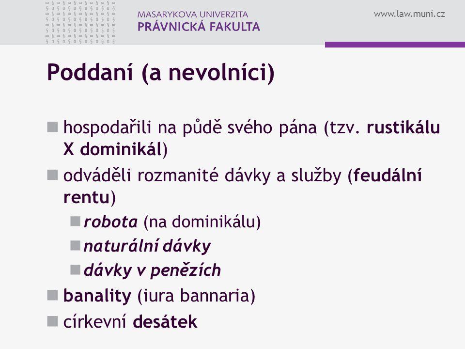 www.law.muni.cz Poddaní (a nevolníci) hospodařili na půdě svého pána (tzv. rustikálu X dominikál) odváděli rozmanité dávky a služby (feudální rentu) r