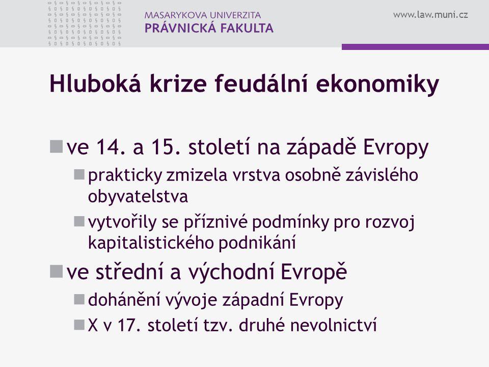 www.law.muni.cz Hluboká krize feudální ekonomiky ve 14. a 15. století na západě Evropy prakticky zmizela vrstva osobně závislého obyvatelstva vytvořil