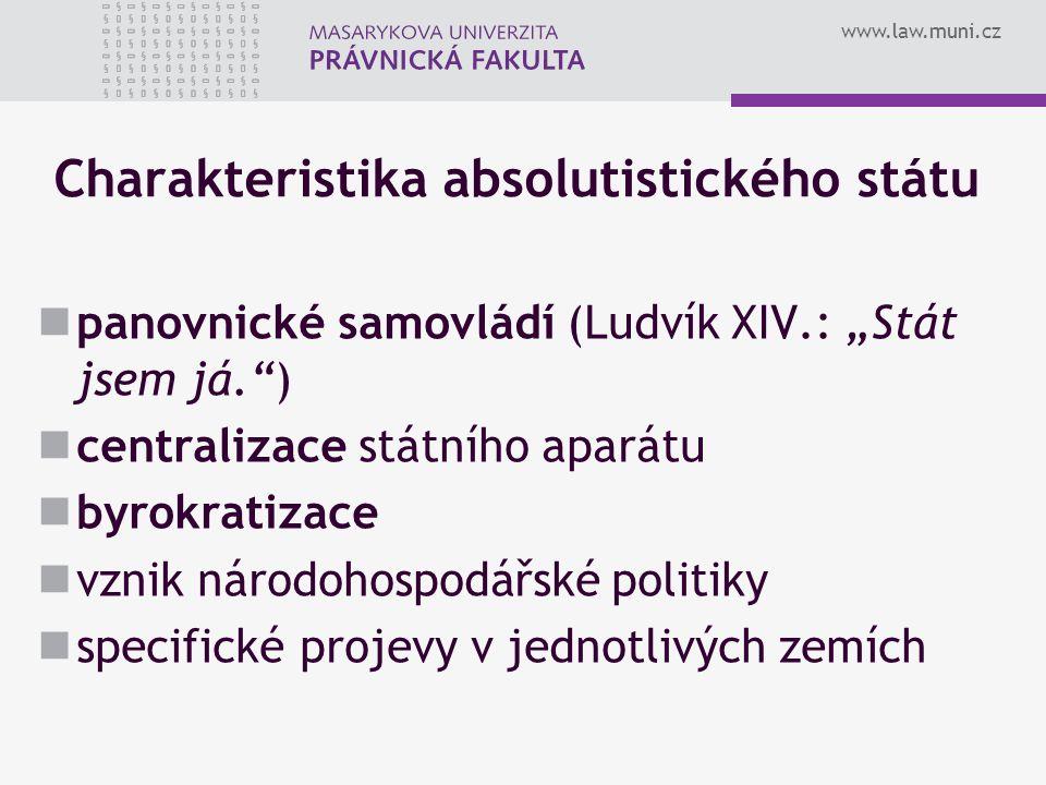"""www.law.muni.cz Charakteristika absolutistického státu panovnické samovládí (Ludvík XIV.: """"Stát jsem já."""") centralizace státního aparátu byrokratizace"""