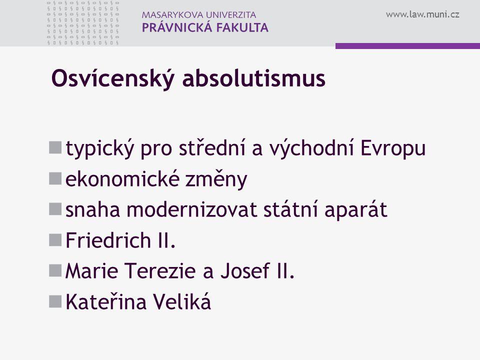 www.law.muni.cz Osvícenský absolutismus typický pro střední a východní Evropu ekonomické změny snaha modernizovat státní aparát Friedrich II. Marie Te