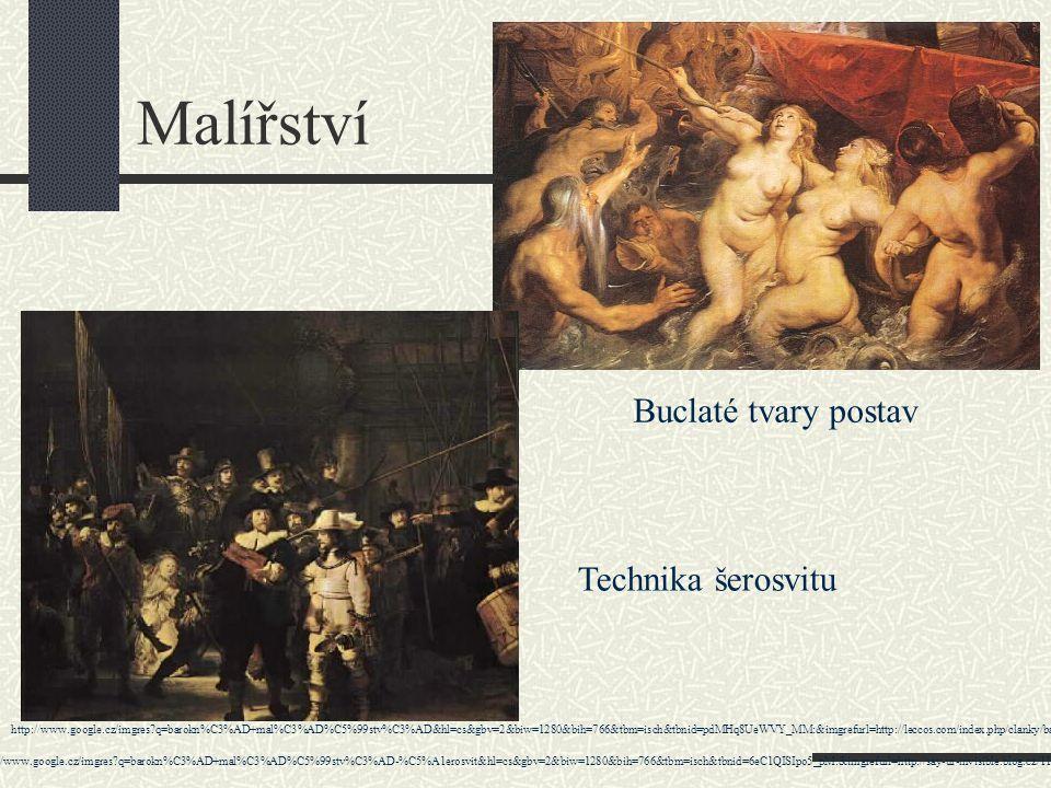 Malířství Buclaté tvary postav Technika šerosvitu http://www.google.cz/imgres?q=barokn%C3%AD+mal%C3%AD%C5%99stv%C3%AD&hl=cs&gbv=2&biw=1280&bih=766&tbm=isch&tbnid=pdMHq8UeWVY_MM:&imgrefurl=http://leccos.com/index.php/clanky/baroko&docid=5oN20BKytfc2FM&imgurl=http://leccos.com/pics/pic/baroko-_ukazka.jpg&w=500&h=318&ei=nvDYT5ytGoT80QXKsLSxBA&zoom=1 http://www.google.cz/imgres?q=barokn%C3%AD+mal%C3%AD%C5%99stv%C3%AD-%C5%A1erosvit&hl=cs&gbv=2&biw=1280&bih=766&tbm=isch&tbnid=6eC1QISIpo5_pM:&imgrefurl=http://say-ur-invisible.blog.cz/1107/barokni-malirstvi-v-evrope-zejmena-v-holandsku&docid=h9hHlq1n4beNnM&imgurl=http://nd05.jxs.cz/182/967/324091ca63_77965021_o2.jpg&w=455&h=375&ei=r_HYT9k1o4bQBdGP9ZcE&zoom=1&iact=hc&vpx=171&vpy=138&dur=3000&hovh=204&hovw=247&tx=144&ty=124&sig=104430009650744727929&page=1&tbnh=125&tbnw=152&start=0&ndsp=29&ved=1t:429,r:0,s:0,i:69