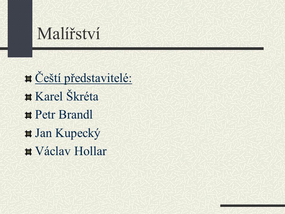 Malířství Čeští představitelé: Karel Škréta Petr Brandl Jan Kupecký Václav Hollar