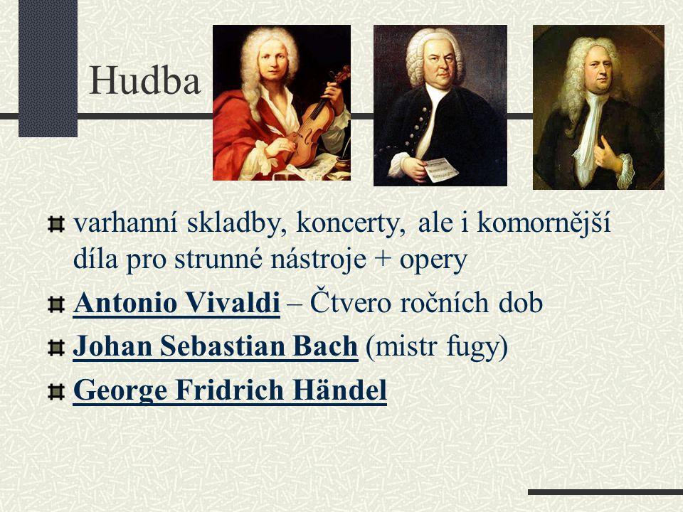 Hudba varhanní skladby, koncerty, ale i komornější díla pro strunné nástroje + opery Antonio Vivaldi – Čtvero ročních dob Johan Sebastian Bach (mistr fugy) George Fridrich Händel