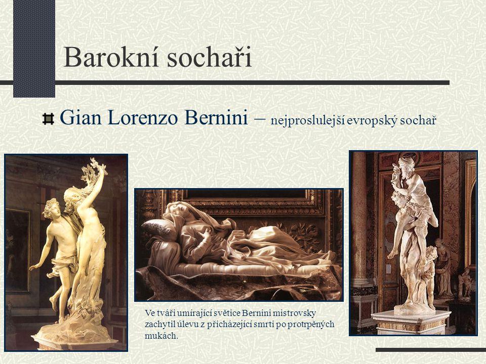 Barokní sochaři Gian Lorenzo Bernini – nejproslulejší evropský sochař Ve tváři umírající světice Bernini mistrovsky zachytil úlevu z přicházející smrti po protrpěných mukách.