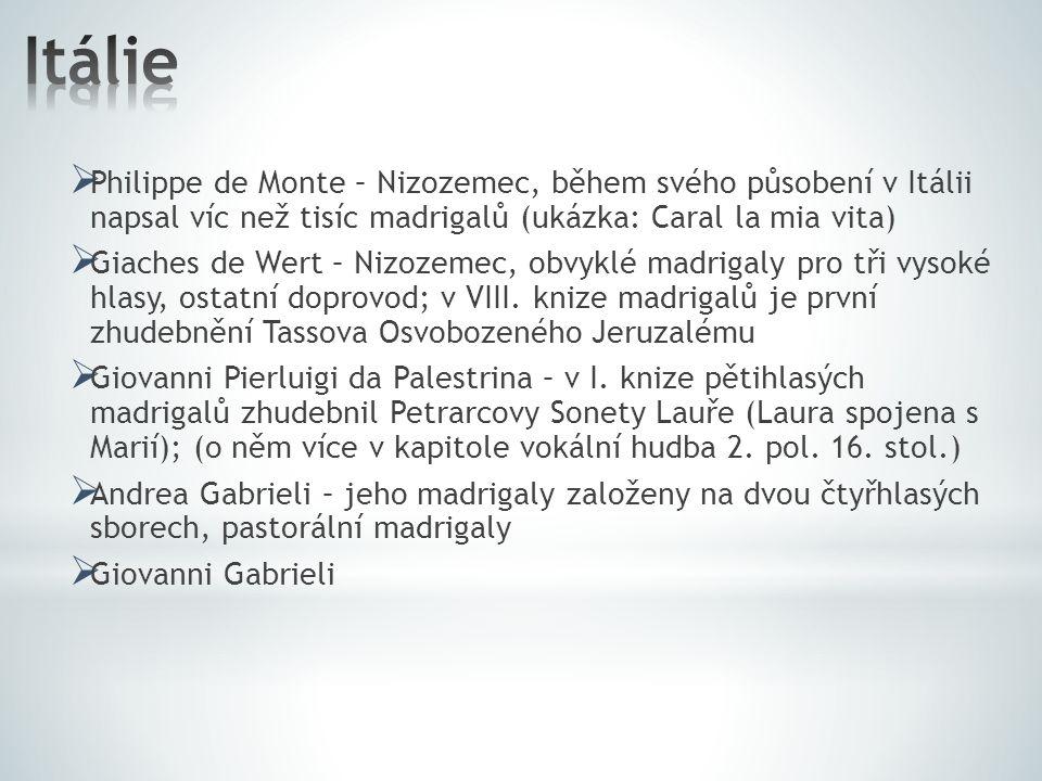  Philippe de Monte – Nizozemec, během svého působení v Itálii napsal víc než tisíc madrigalů (ukázka: Caral la mia vita)  Giaches de Wert – Nizozeme