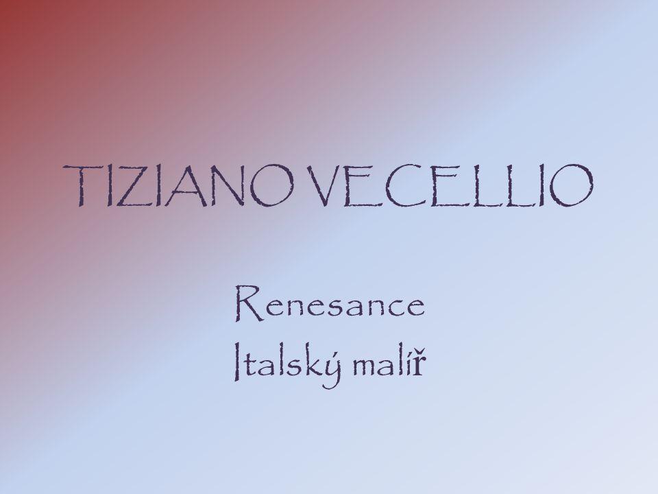 TIZIANO VECELLIO Renesance Italský malí ř