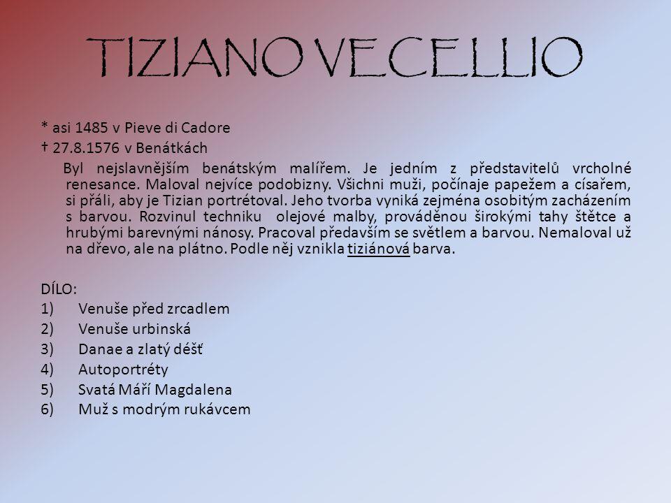 TIZIANO VECELLIO * asi 1485 v Pieve di Cadore † 27.8.1576 v Benátkách Byl nejslavnějším benátským malířem.