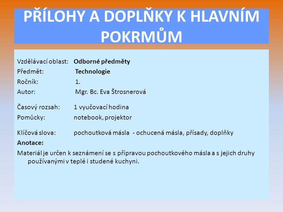 PŘÍLOHY A DOPLŇKY K HLAVNÍM POKRMŮM Vzdělávací oblast:Odborné předměty Předmět: Technologie Ročník: 1.