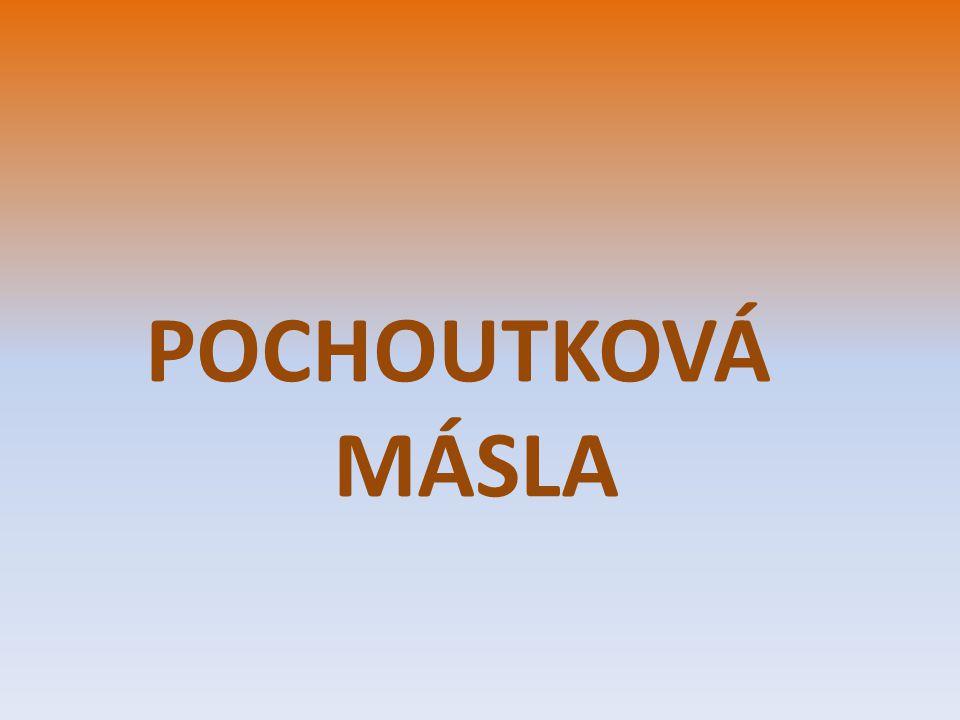 POCHOUTKOVÁ MÁSLA
