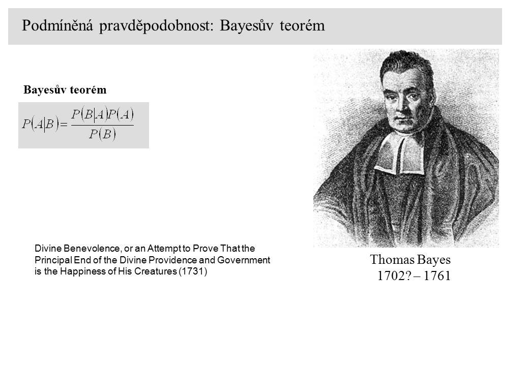 Podmíněná pravděpodobnost: Bayesův teorém Thomas Bayes 1702.