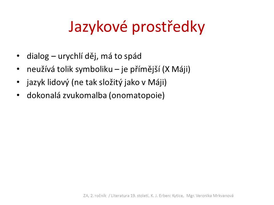 Jazykové prostředky dialog – urychlí děj, má to spád neužívá tolik symboliku – je přímější (X Máji) jazyk lidový (ne tak složitý jako v Máji) dokonalá