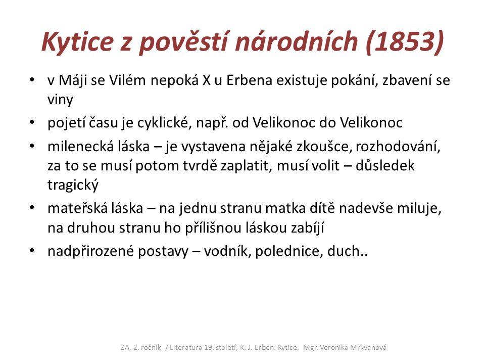 Kytice z pověstí národních (1853) v Máji se Vilém nepoká X u Erbena existuje pokání, zbavení se viny pojetí času je cyklické, např. od Velikonoc do Ve