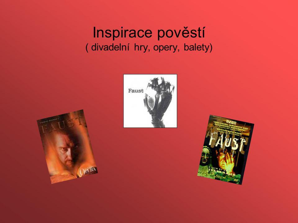 Inspirace pověstí ( divadelní hry, opery, balety)